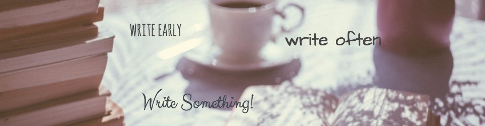 Write Early, Write Often…Write Something!